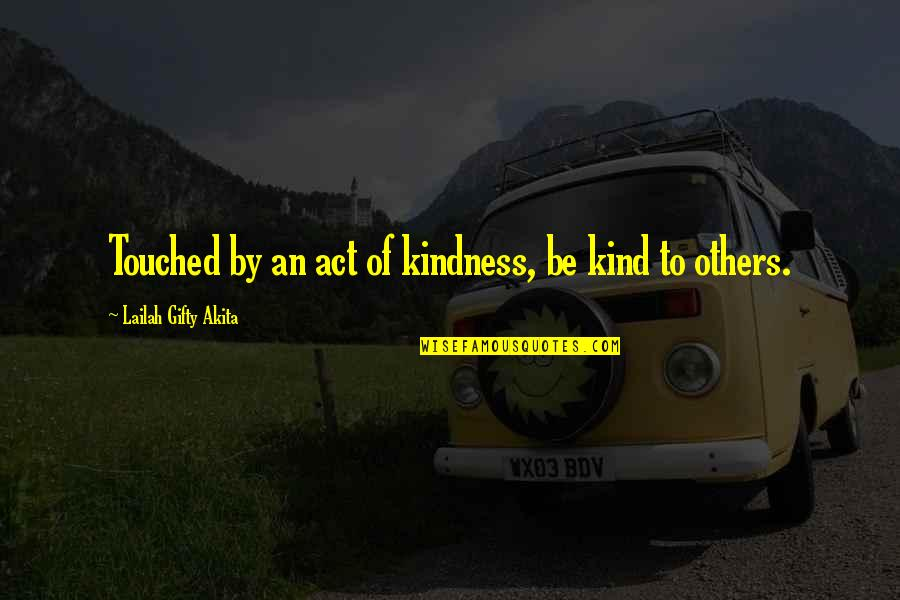 Attitude Kind Of Quotes By Lailah Gifty Akita: Touched by an act of kindness, be kind