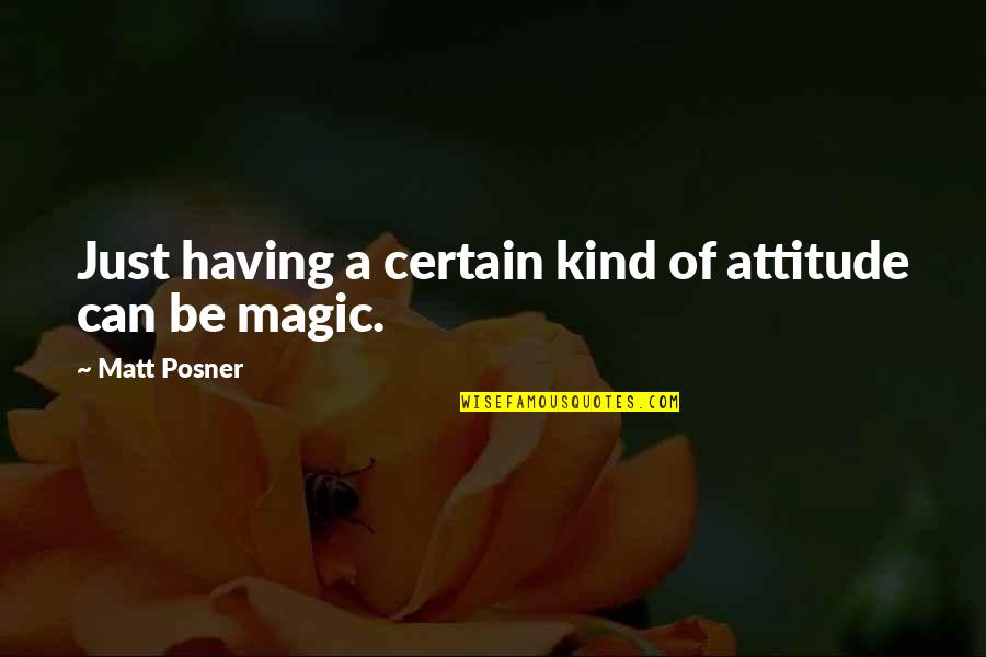 Attitude Kind Of Quotes By Matt Posner: Just having a certain kind of attitude can