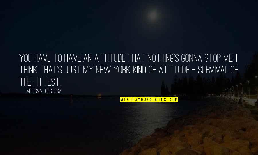 Attitude Kind Of Quotes By Melissa De Sousa: You have to have an attitude that nothing's
