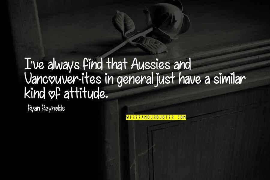 Attitude Kind Of Quotes By Ryan Reynolds: I've always find that Aussies and Vancouver-ites in