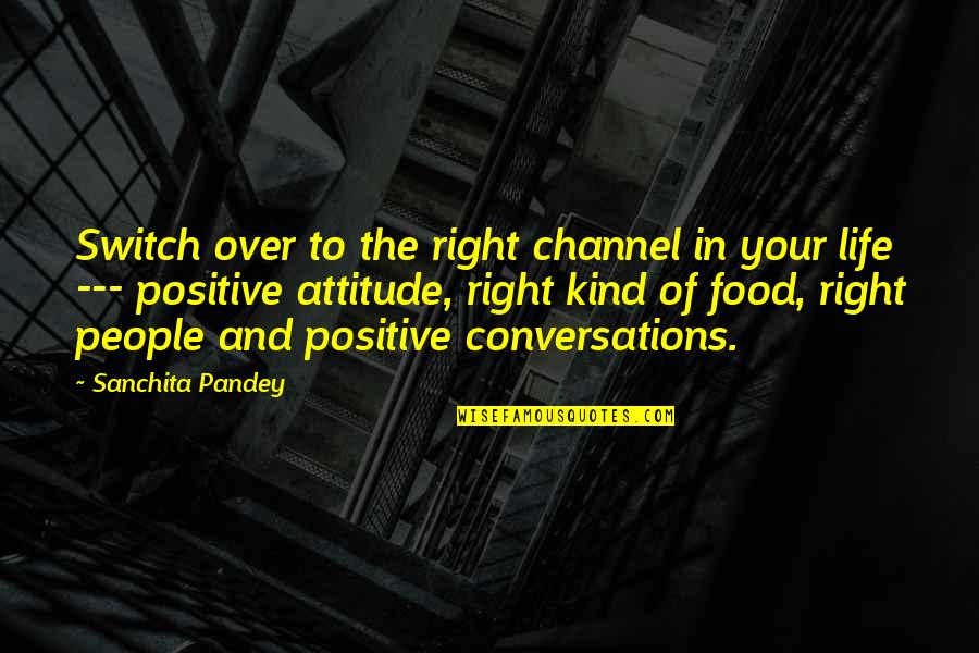 Attitude Kind Of Quotes By Sanchita Pandey: Switch over to the right channel in your