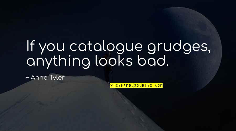 Attitude Over Looks Quotes By Anne Tyler: If you catalogue grudges, anything looks bad.