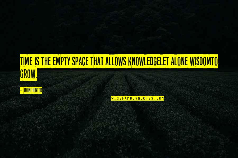 Attitudinally Quotes By John Hunter: Time is the empty space that allows knowledgelet