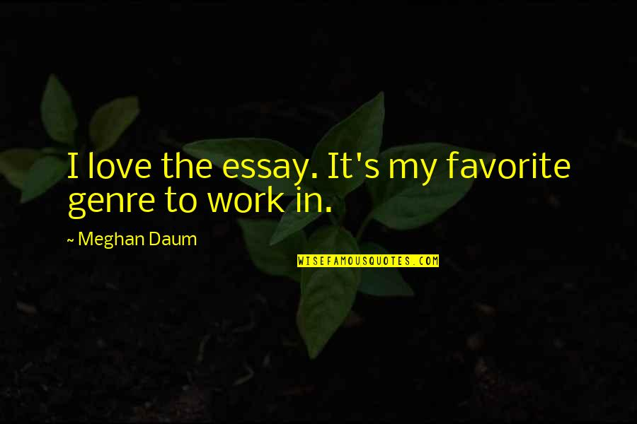 Attitudinally Quotes By Meghan Daum: I love the essay. It's my favorite genre