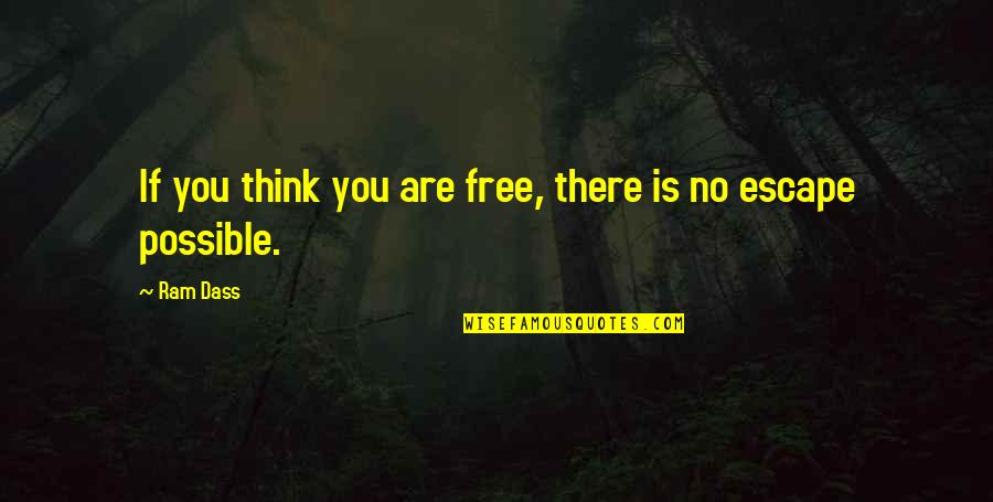 Attitudinally Quotes By Ram Dass: If you think you are free, there is