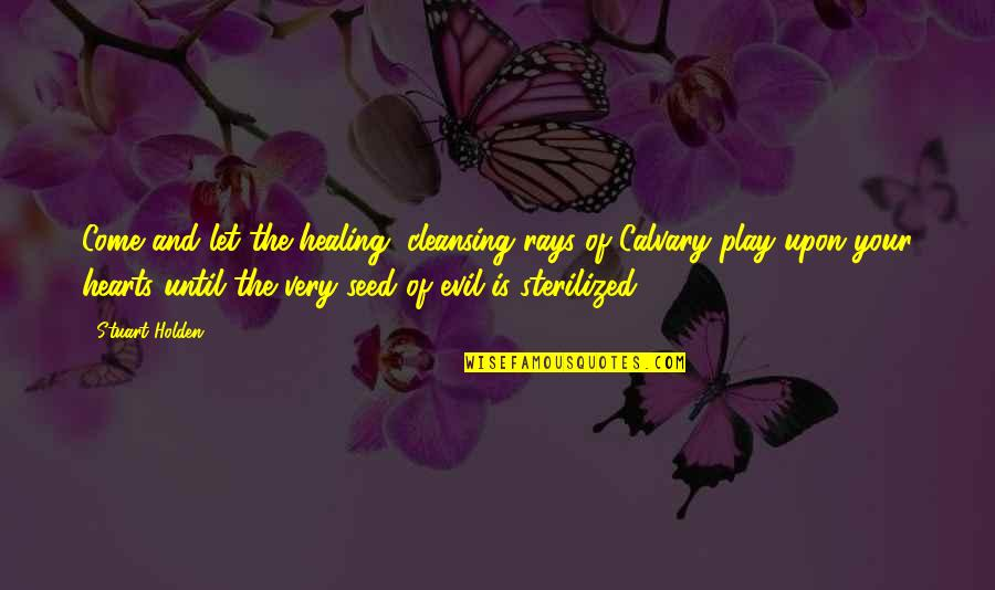 Attitudinally Quotes By Stuart Holden: Come and let the healing, cleansing rays of
