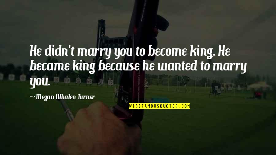 Attolia's Quotes By Megan Whalen Turner: He didn't marry you to become king. He