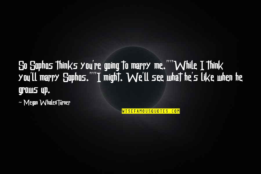 "Attolia's Quotes By Megan Whalen Turner: So Sophos thinks you're going to marry me.""""While"