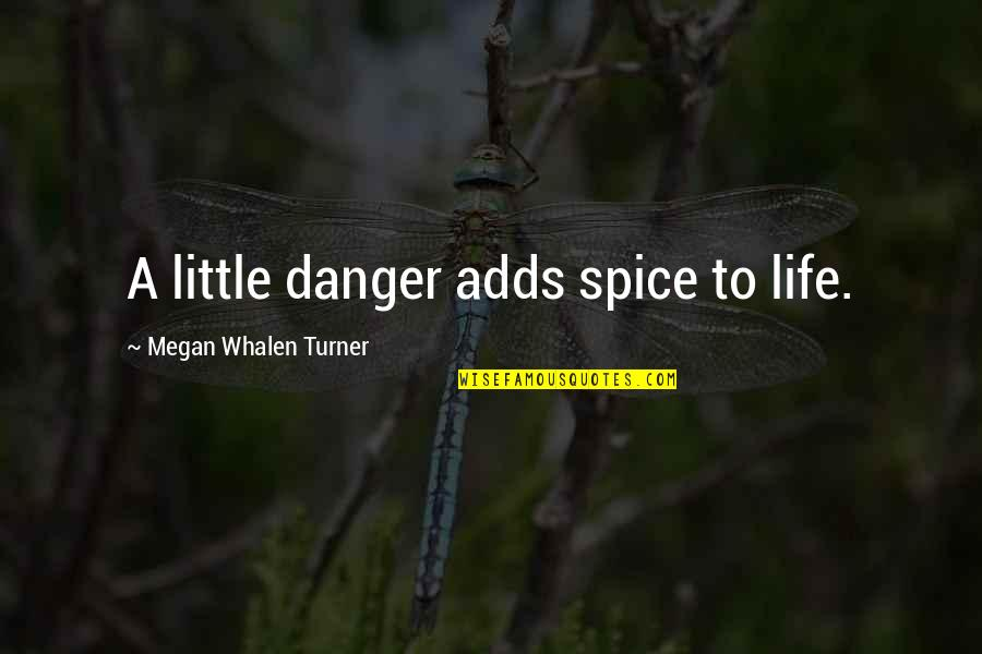 Attolia's Quotes By Megan Whalen Turner: A little danger adds spice to life.