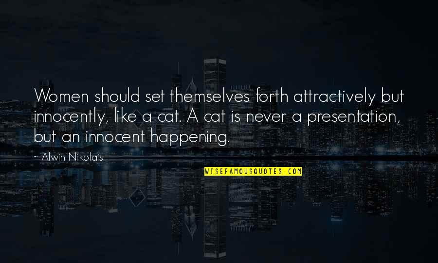 Attractively Quotes By Alwin Nikolais: Women should set themselves forth attractively but innocently,