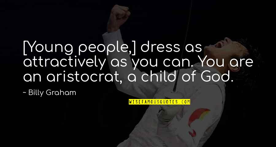 Attractively Quotes By Billy Graham: [Young people,] dress as attractively as you can.