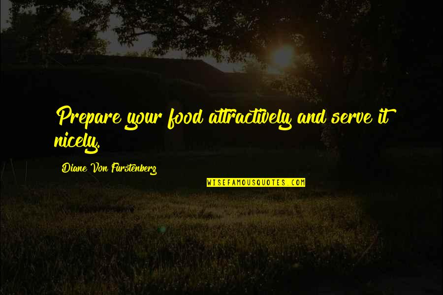 Attractively Quotes By Diane Von Furstenberg: Prepare your food attractively and serve it nicely.