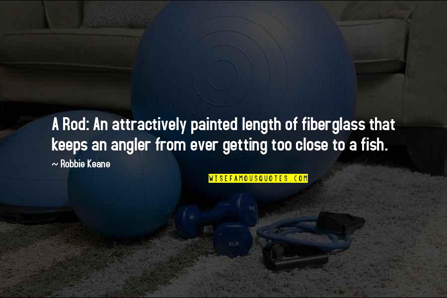 Attractively Quotes By Robbie Keane: A Rod: An attractively painted length of fiberglass