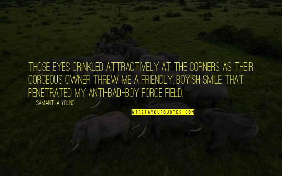 Attractively Quotes By Samantha Young: Those eyes crinkled attractively at the corners as