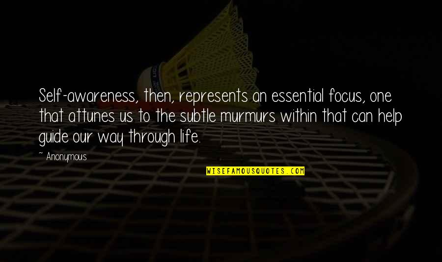 Attunes Quotes By Anonymous: Self-awareness, then, represents an essential focus, one that