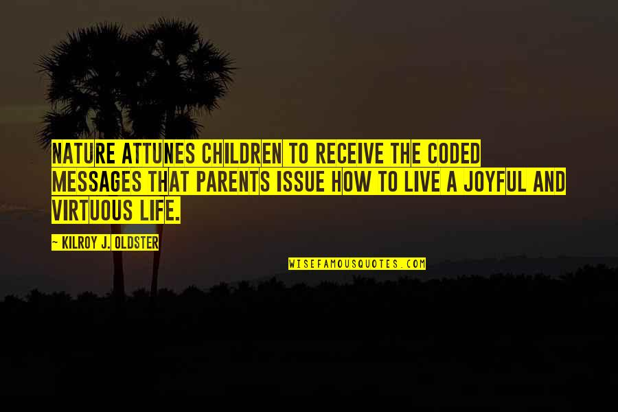 Attunes Quotes By Kilroy J. Oldster: Nature attunes children to receive the coded messages