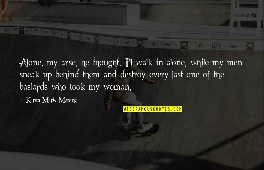 Atzbach Quotes By Karen Marie Moning: Alone, my arse, he thought. I'll walk in