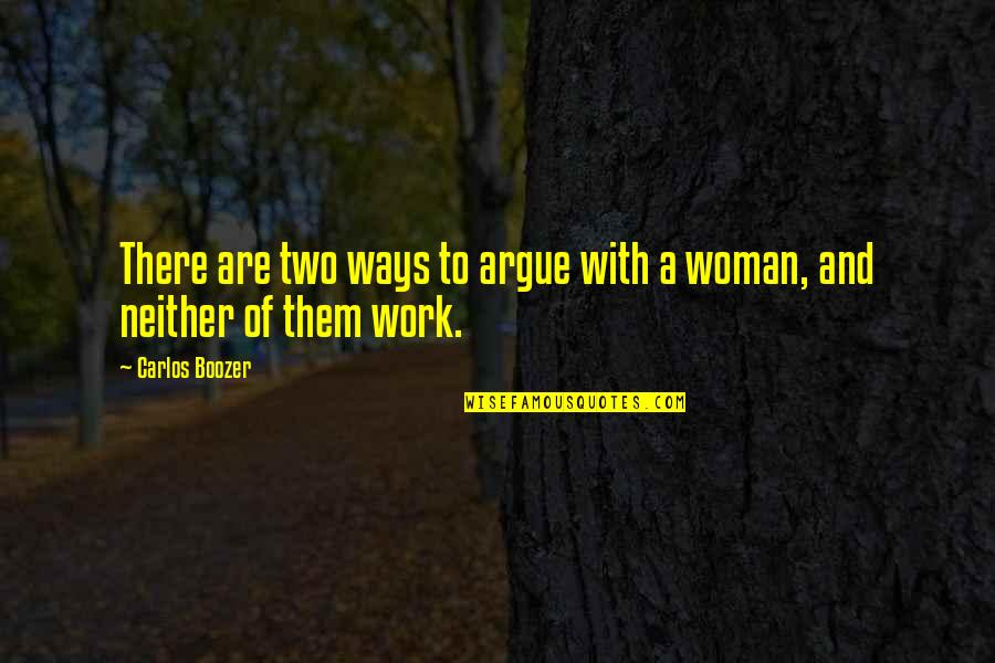 Auburn Picture Quotes By Carlos Boozer: There are two ways to argue with a