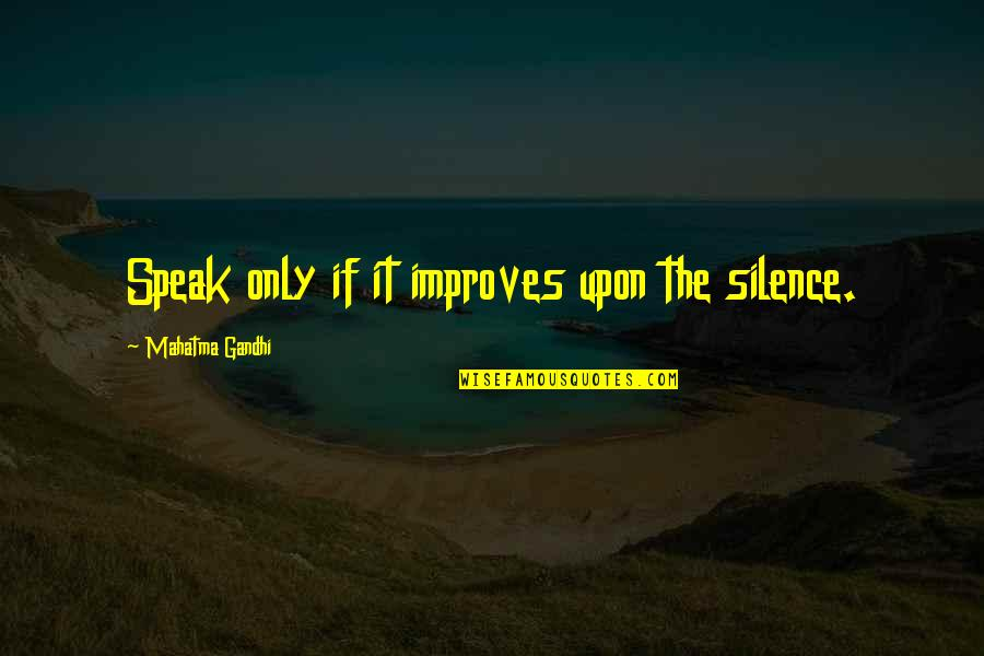 Auburn Picture Quotes By Mahatma Gandhi: Speak only if it improves upon the silence.