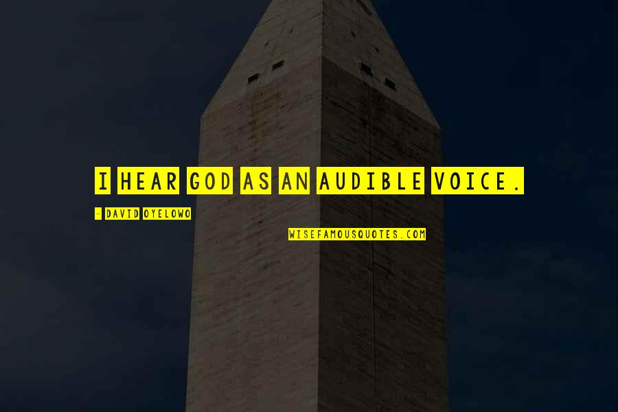Audible's Quotes By David Oyelowo: I hear God as an audible voice.