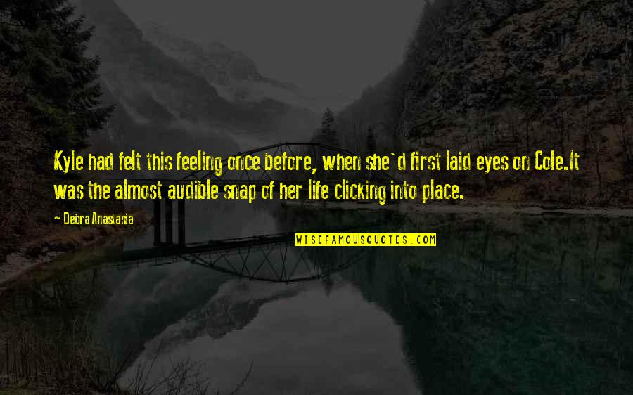 Audible's Quotes By Debra Anastasia: Kyle had felt this feeling once before, when