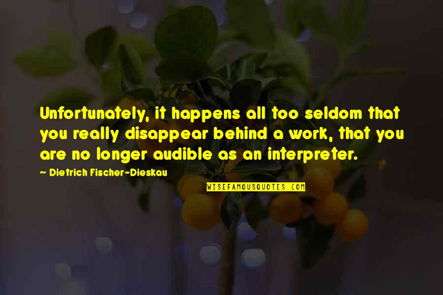 Audible's Quotes By Dietrich Fischer-Dieskau: Unfortunately, it happens all too seldom that you
