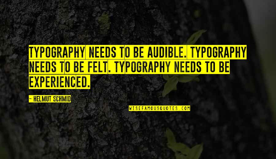 Audible's Quotes By Helmut Schmid: Typography needs to be audible. Typography needs to