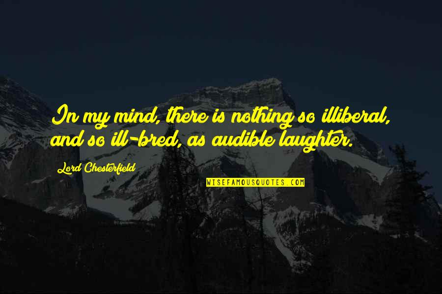 Audible's Quotes By Lord Chesterfield: In my mind, there is nothing so illiberal,