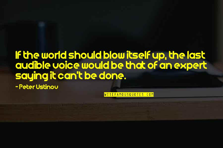 Audible's Quotes By Peter Ustinov: If the world should blow itself up, the