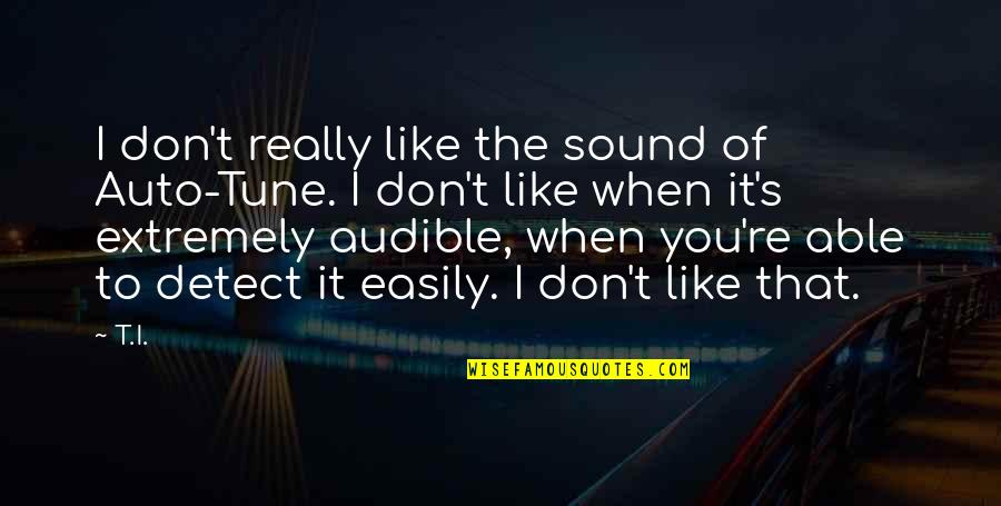 Audible's Quotes By T.I.: I don't really like the sound of Auto-Tune.