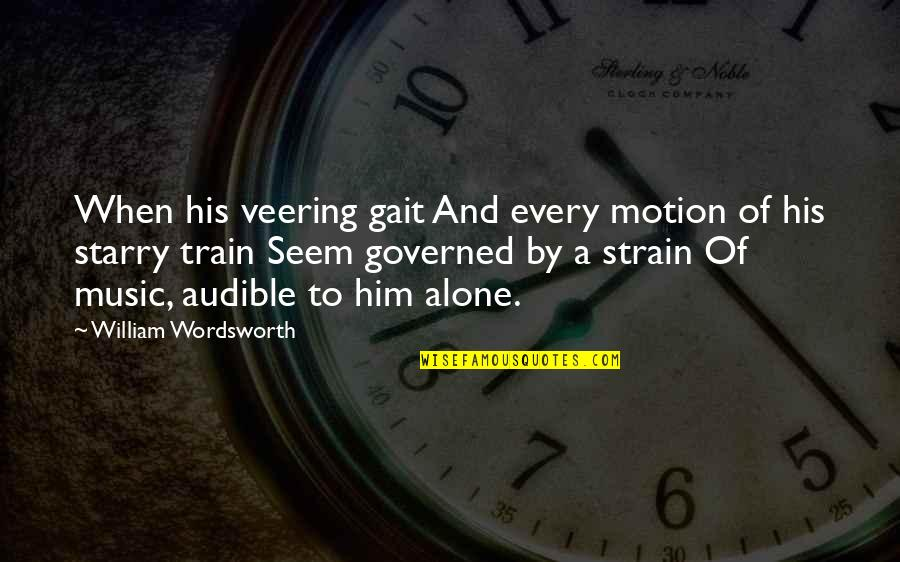 Audible's Quotes By William Wordsworth: When his veering gait And every motion of