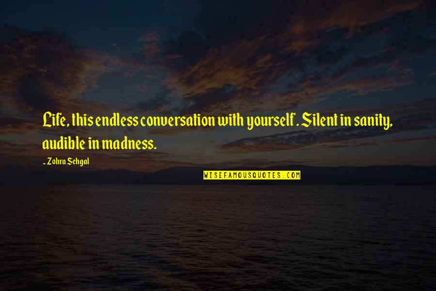 Audible's Quotes By Zohra Sehgal: Life, this endless conversation with yourself. Silent in
