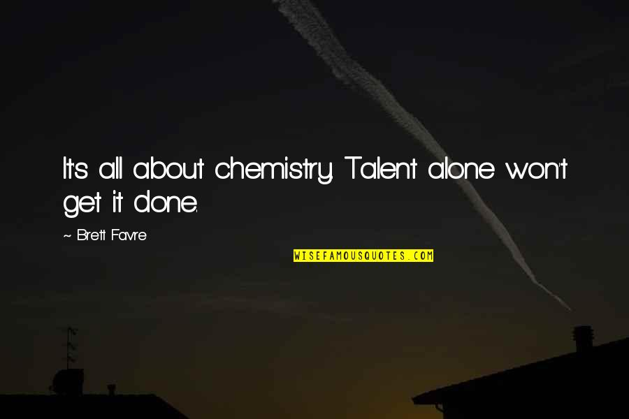 Audigier Quotes By Brett Favre: It's all about chemistry. Talent alone won't get