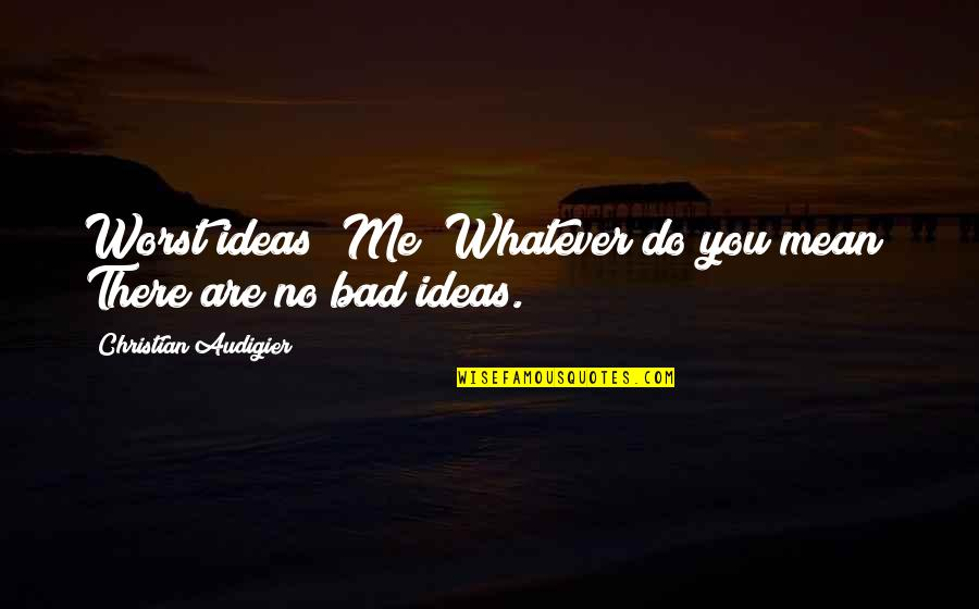 Audigier Quotes By Christian Audigier: Worst ideas? Me? Whatever do you mean? There