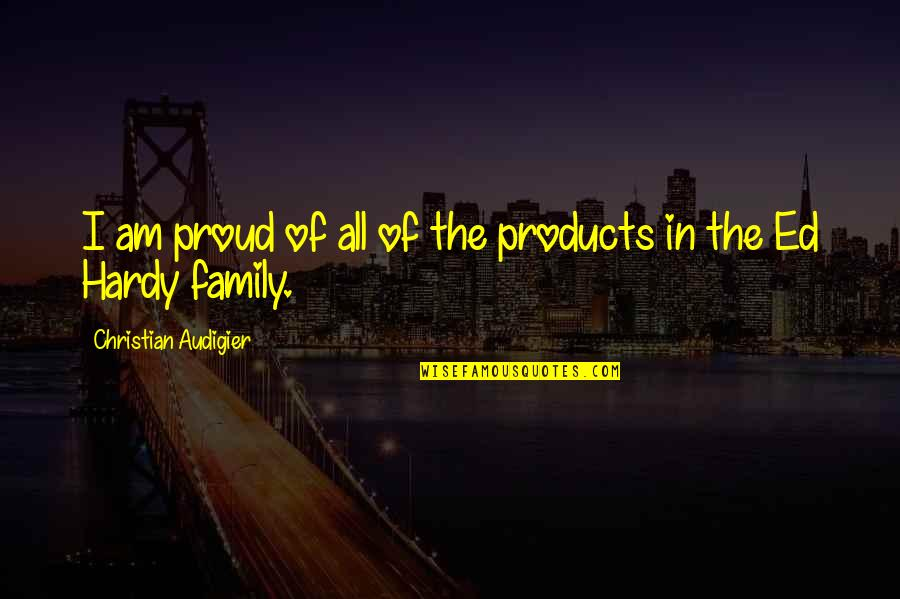 Audigier Quotes By Christian Audigier: I am proud of all of the products