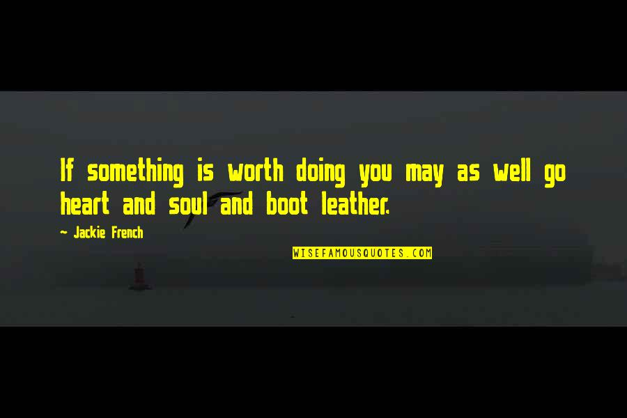 Audigier Quotes By Jackie French: If something is worth doing you may as