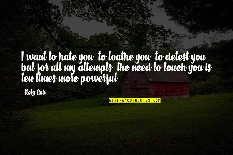 Audigier Quotes By Nely Cab: I want to hate you, to loathe you,