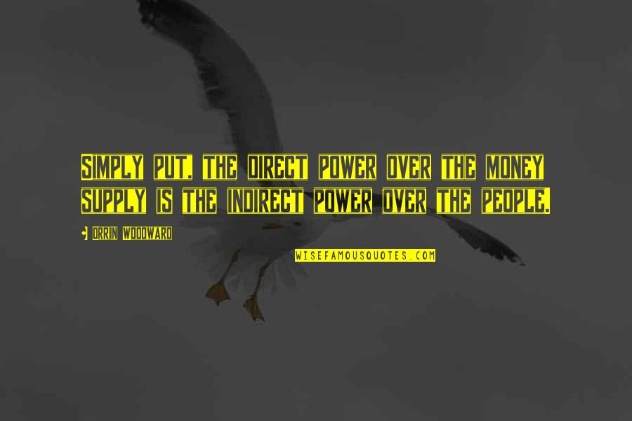 Audigier Quotes By Orrin Woodward: Simply put, the direct power over the money