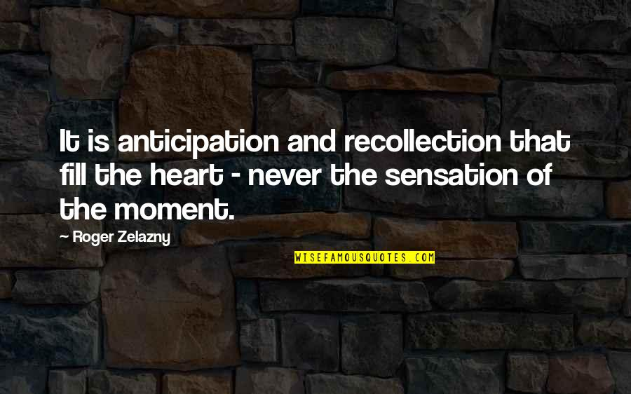 Audition 1999 Quotes By Roger Zelazny: It is anticipation and recollection that fill the