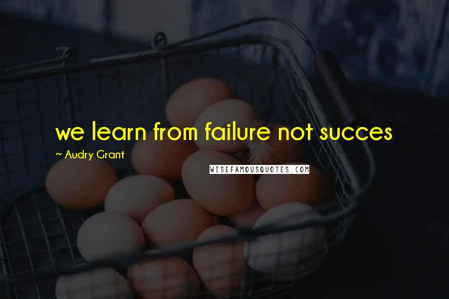 Audry Grant quotes: we learn from failure not succes