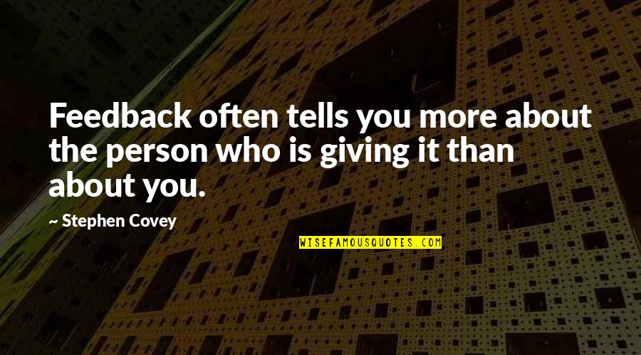 Auga Quotes By Stephen Covey: Feedback often tells you more about the person