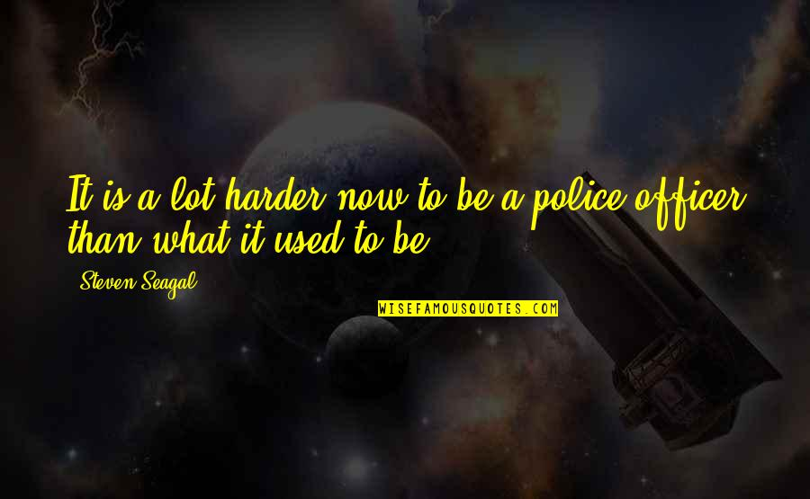 Auga Quotes By Steven Seagal: It is a lot harder now to be