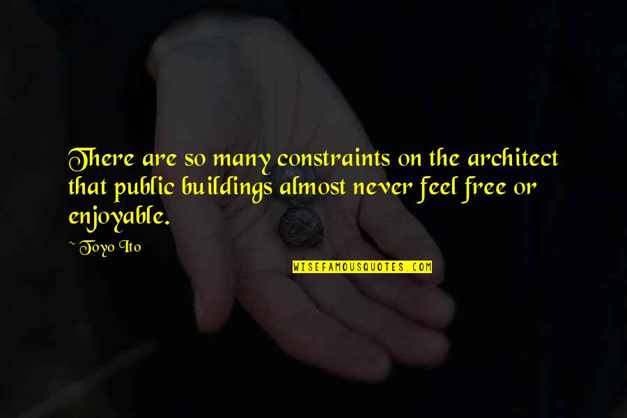 Auga Quotes By Toyo Ito: There are so many constraints on the architect