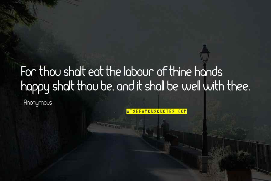 Augie Quotes By Anonymous: For thou shalt eat the labour of thine