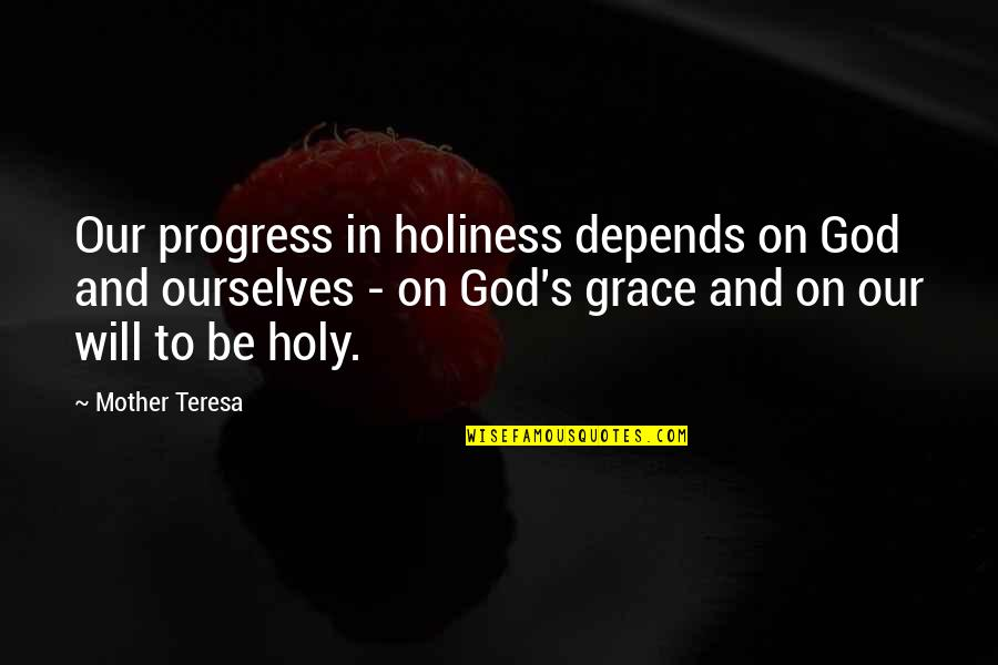 Augie Quotes By Mother Teresa: Our progress in holiness depends on God and