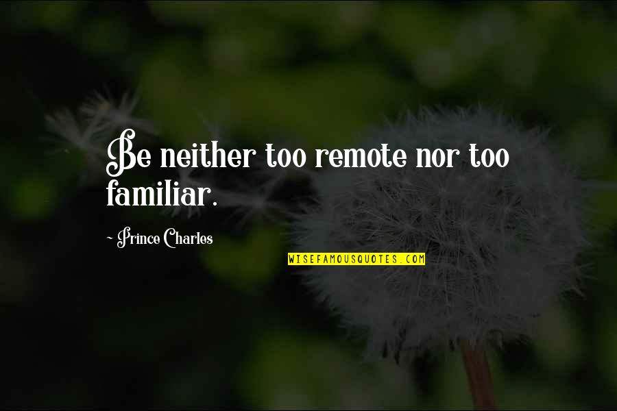 Augie Quotes By Prince Charles: Be neither too remote nor too familiar.