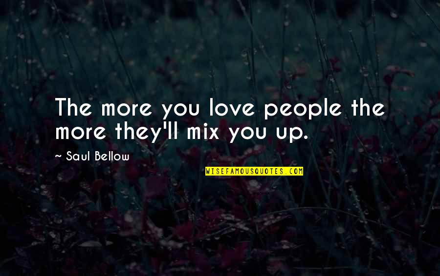 Augie Quotes By Saul Bellow: The more you love people the more they'll