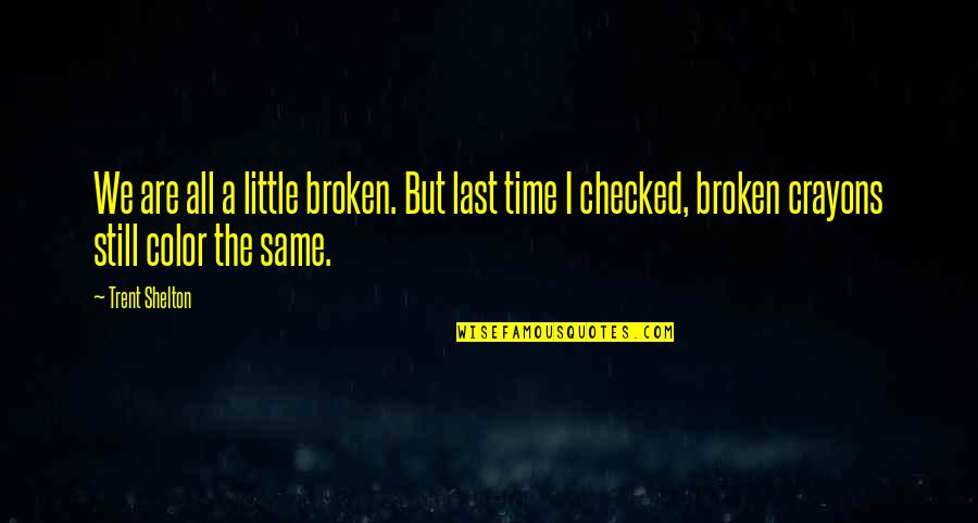 Augie Quotes By Trent Shelton: We are all a little broken. But last