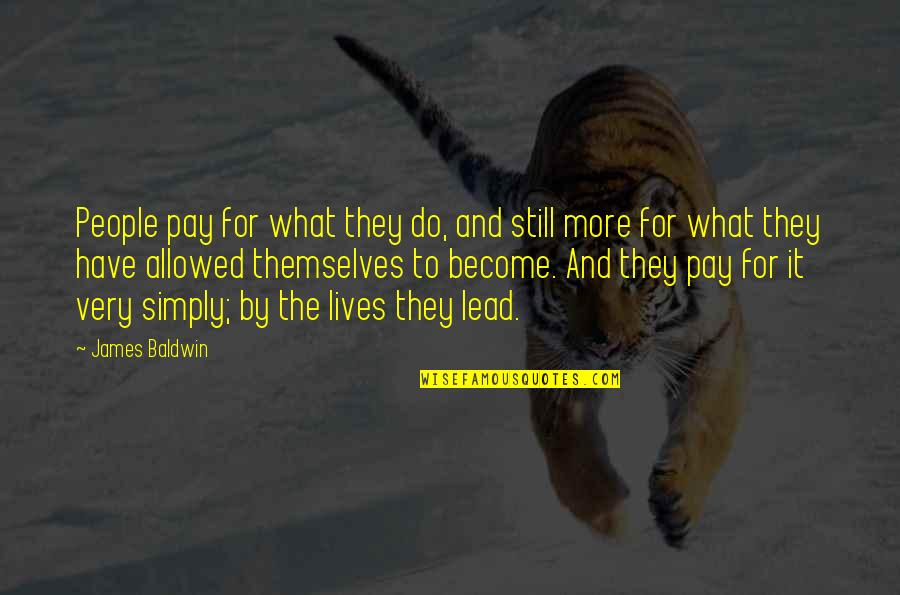Augured Quotes By James Baldwin: People pay for what they do, and still