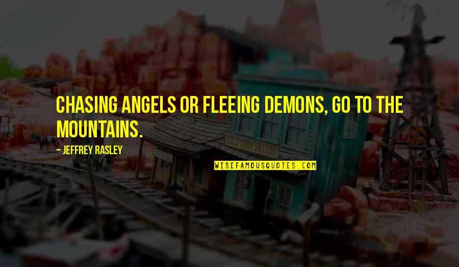 Augured Quotes By Jeffrey Rasley: Chasing angels or fleeing demons, go to the